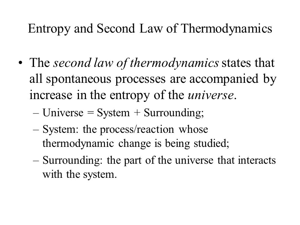 Entropy and Second Law of Thermodynamics The second law of thermodynamics states that all spontaneous processes are accompanied by increase in the entropy of the universe.