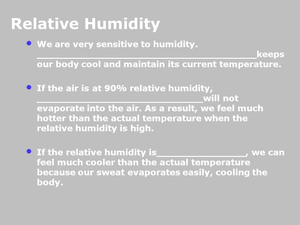 We are very sensitive to humidity.
