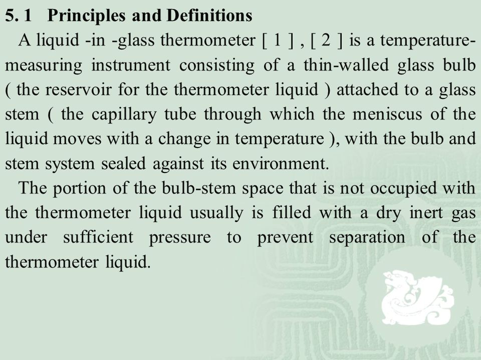 5. 1 Principles and Definitions A liquid -in -glass thermometer [ 1 ], [ 2 ] is a temperature- measuring instrument consisting of a thin-walled glass