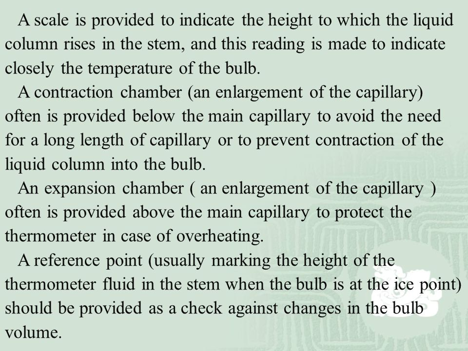 The operation of a liquid-in-glass thermometer thus depends on the coefficient of expansion of the liquid being greater than that of the containing glass bulb.