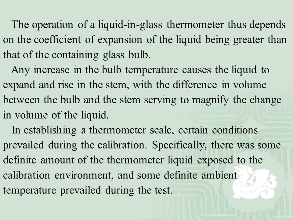 The operation of a liquid-in-glass thermometer thus depends on the coefficient of expansion of the liquid being greater than that of the containing gl