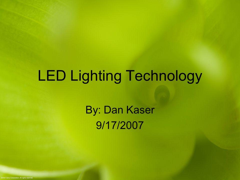 LED Lighting Technology By: Dan Kaser 9/17/2007