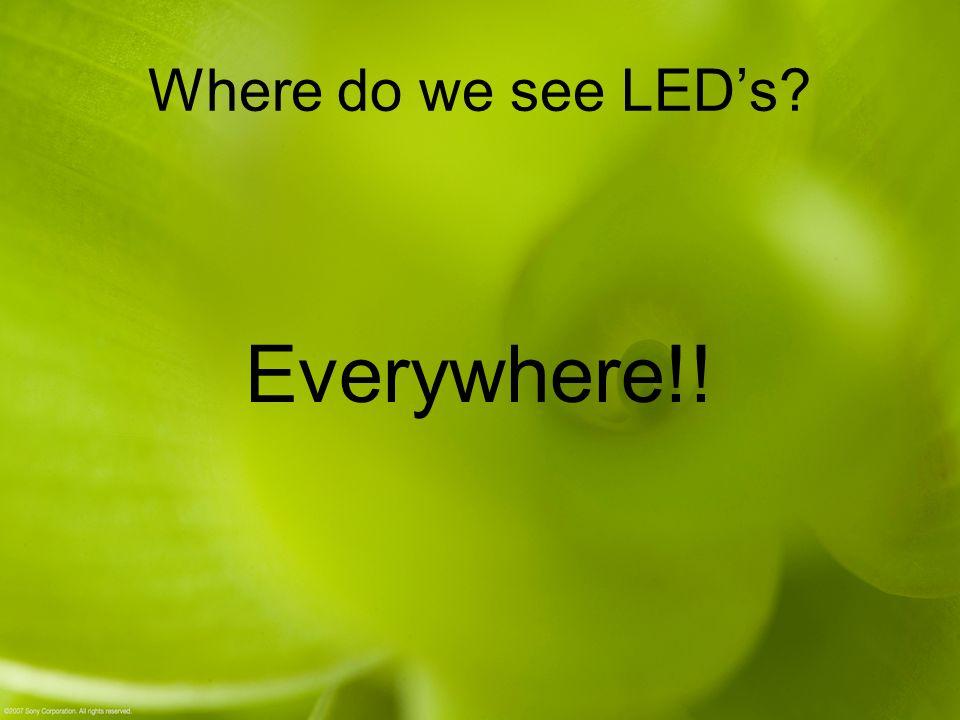Where do we see LED's? Everywhere!!