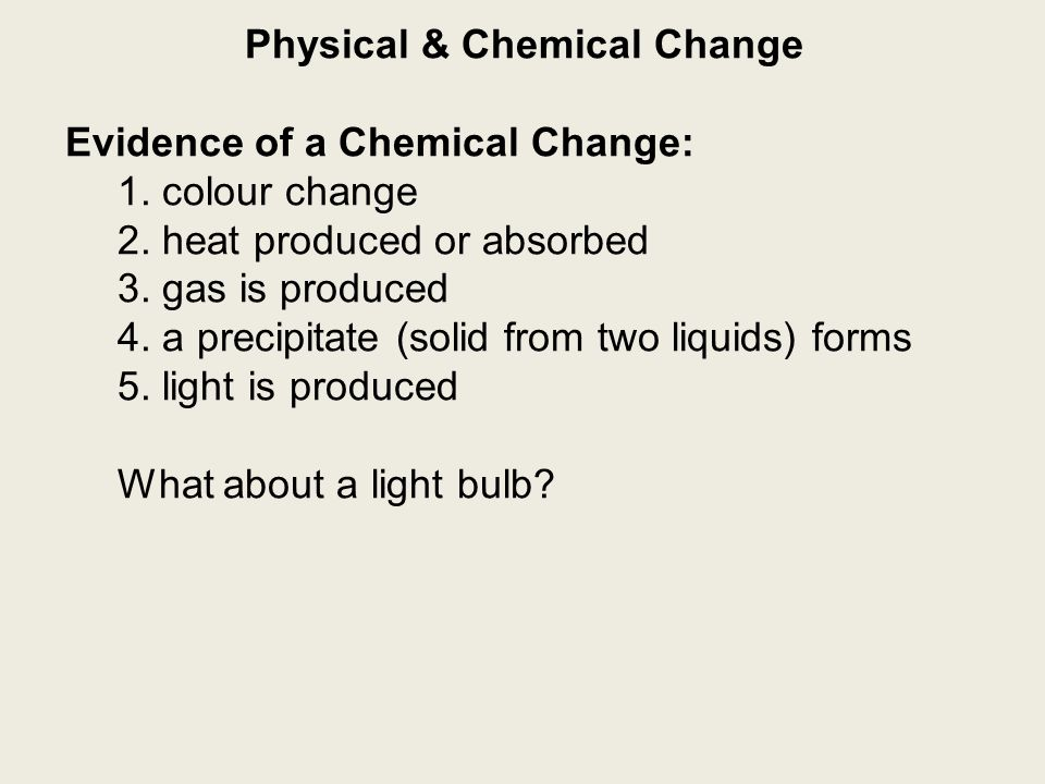 Physical & Chemical Change Evidence of a Chemical Change: 1.