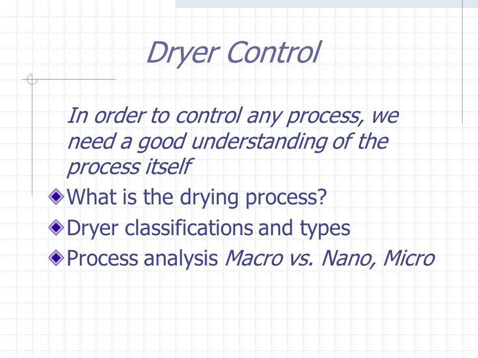 Dryers – A common yet costly unit operation Dryers used in chemical processing, food processing and pharma Batch or continuous Energy intensive Frequently over dried at added costs, dusting, product loss Drying accounts for ~12% manuf.