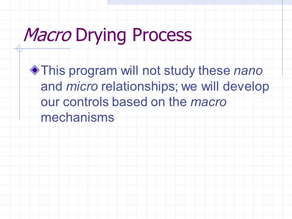 Macro Drying Process This program will not study these nano and micro relationships; we will develop our controls based on the macro mechanisms