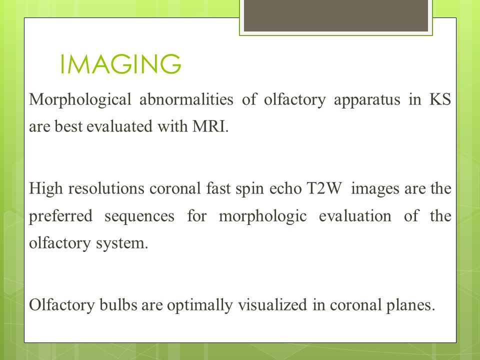 IMAGING Morphological abnormalities of olfactory apparatus in KS are best evaluated with MRI.