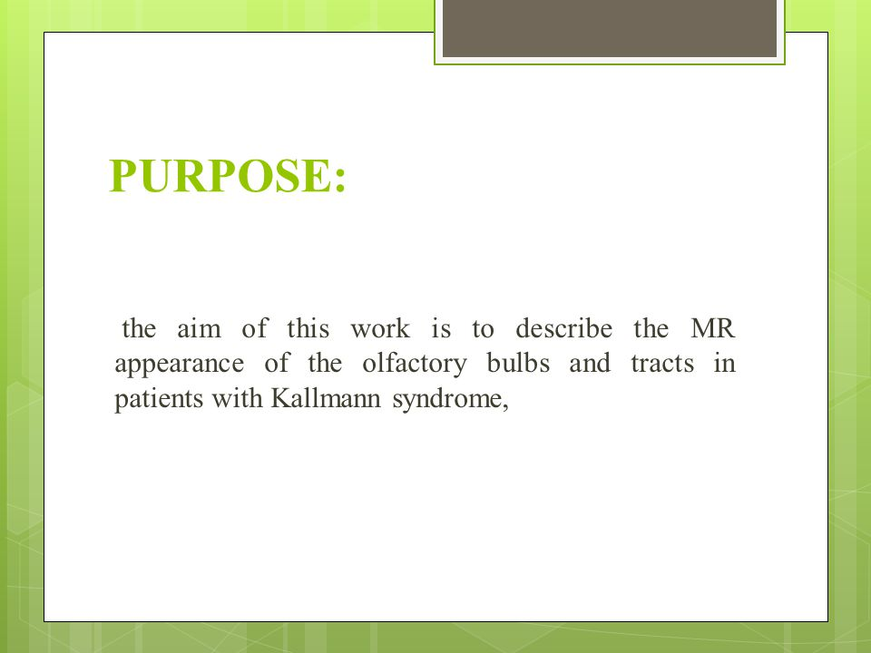 PURPOSE: the aim of this work is to describe the MR appearance of the olfactory bulbs and tracts in patients with Kallmann syndrome,