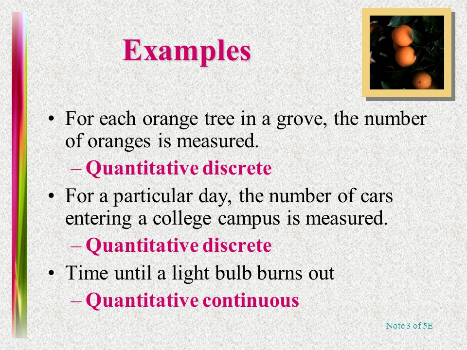 Note 3 of 5E Examples For each orange tree in a grove, the number of oranges is measured.