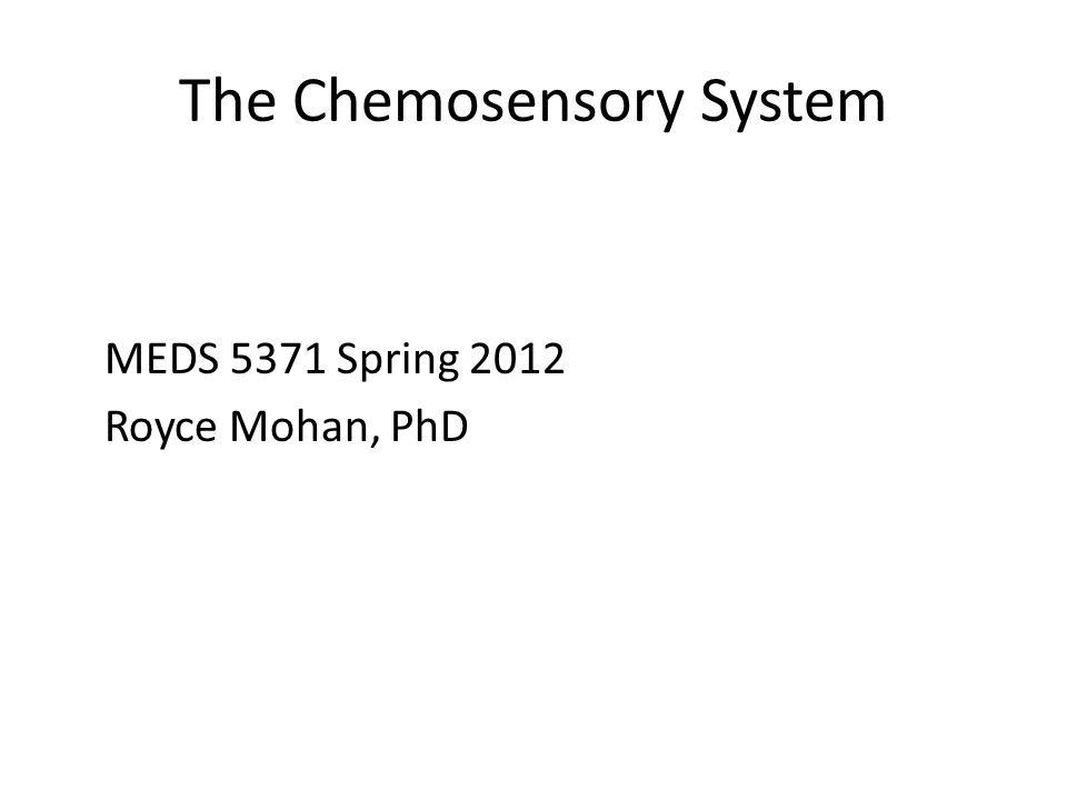 The Chemosensory System MEDS 5371 Spring 2012 Royce Mohan, PhD