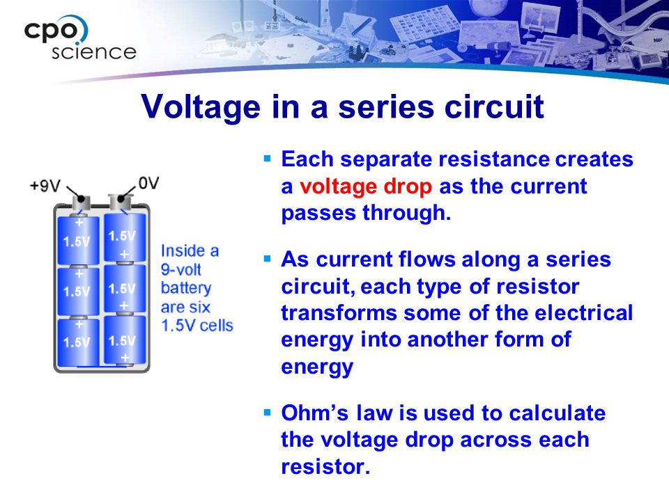 Voltage in a series circuit  Each separate resistance creates a voltage drop as the current passes through.  As current flows along a series circuit