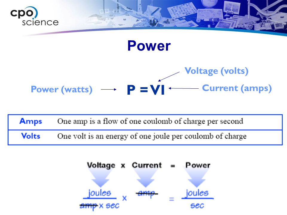 Power P = VI Current (amps) Voltage (volts) Power (watts)