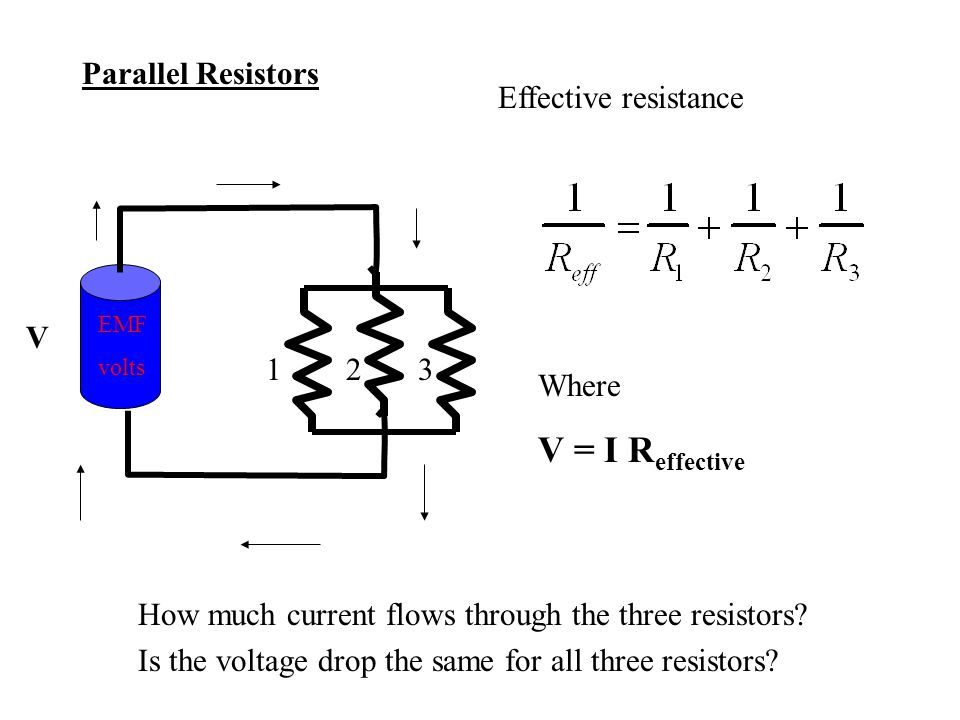 Parallel Resistors V Effective resistance Where V = I R effective EMF volts 123 How much current flows through the three resistors.