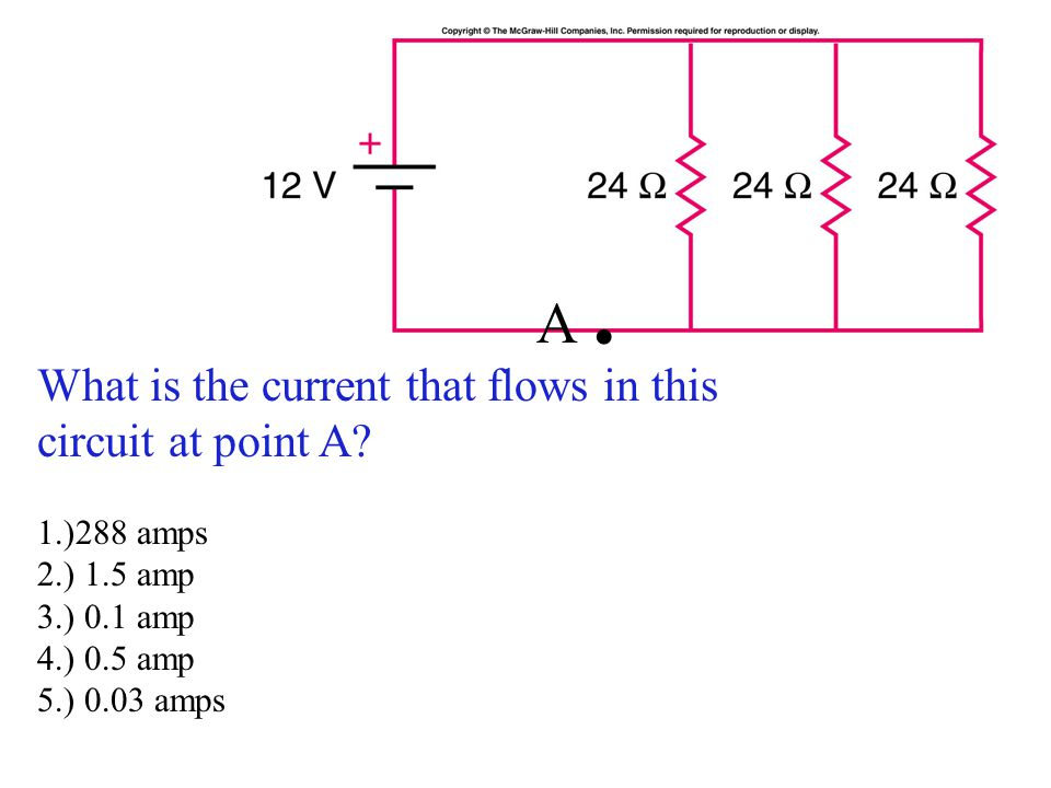What is the current that flows in this circuit at point A? 1.)288 amps 2.) 1.5 amp 3.) 0.1 amp 4.) 0.5 amp 5.) 0.03 amps A.A.