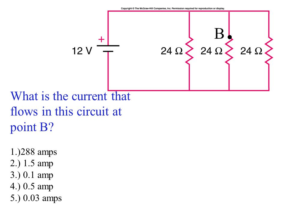 What is the current that flows in this circuit at point B? 1.)288 amps 2.) 1.5 amp 3.) 0.1 amp 4.) 0.5 amp 5.) 0.03 amps B.B.