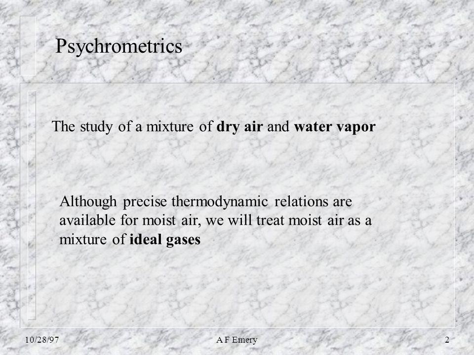 10/28/97A F Emery3 Why study psychrometrics.