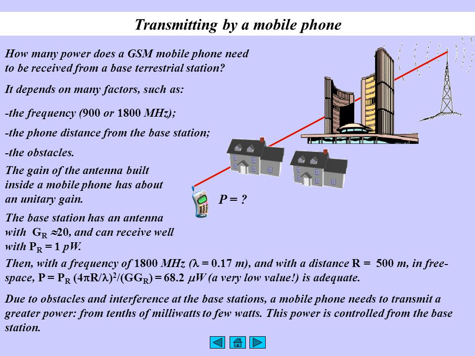 Transmitting by a mobile phone How many power does a GSM mobile phone need to be received from a base terrestrial station? It depends on many factors,