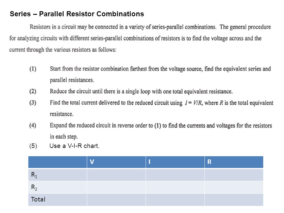 Series – Parallel Resistor Combinations VIR R1R1 R2R2 Total (5) Use a V-I-R chart.