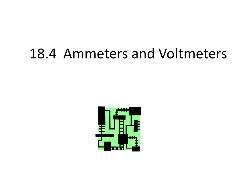 18.4 Ammeters and Voltmeters