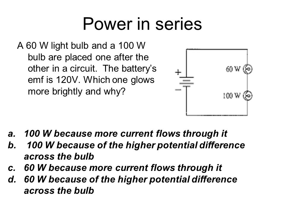 Power in series A 60 W light bulb and a 100 W bulb are placed one after the other in a circuit.