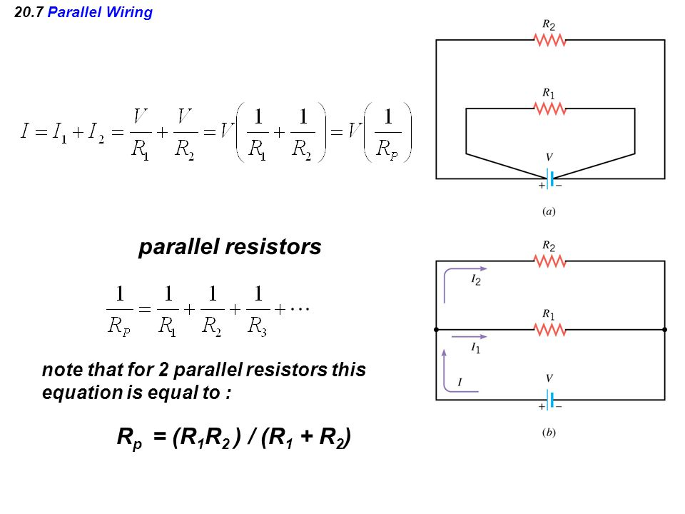 20.7 Parallel Wiring parallel resistors note that for 2 parallel resistors this equation is equal to : R p = (R 1 R 2 ) / (R 1 + R 2 )