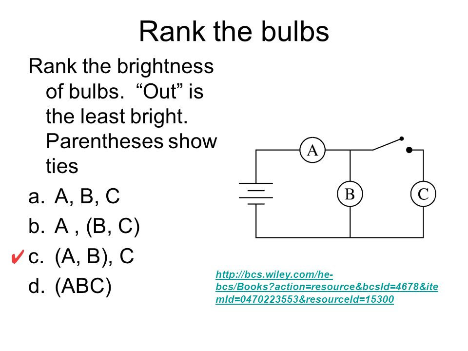 Rank the bulbs Rank the brightness of bulbs. Out is the least bright.