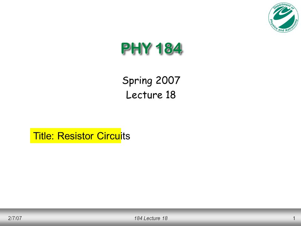 2/7/07184 Lecture 1812 More resistors …  R 23 =12   What is the current through the battery.
