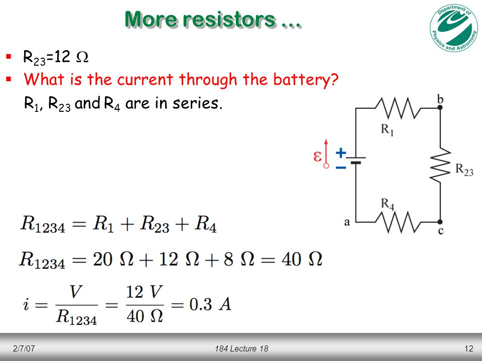 2/7/07184 Lecture 1812 More resistors …  R 23 =12   What is the current through the battery.