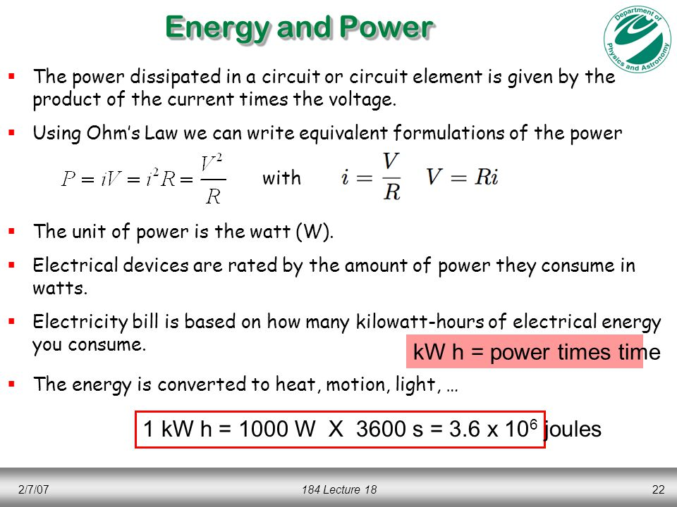 2/7/07184 Lecture 1822 Energy and Power  The power dissipated in a circuit or circuit element is given by the product of the current times the voltage.