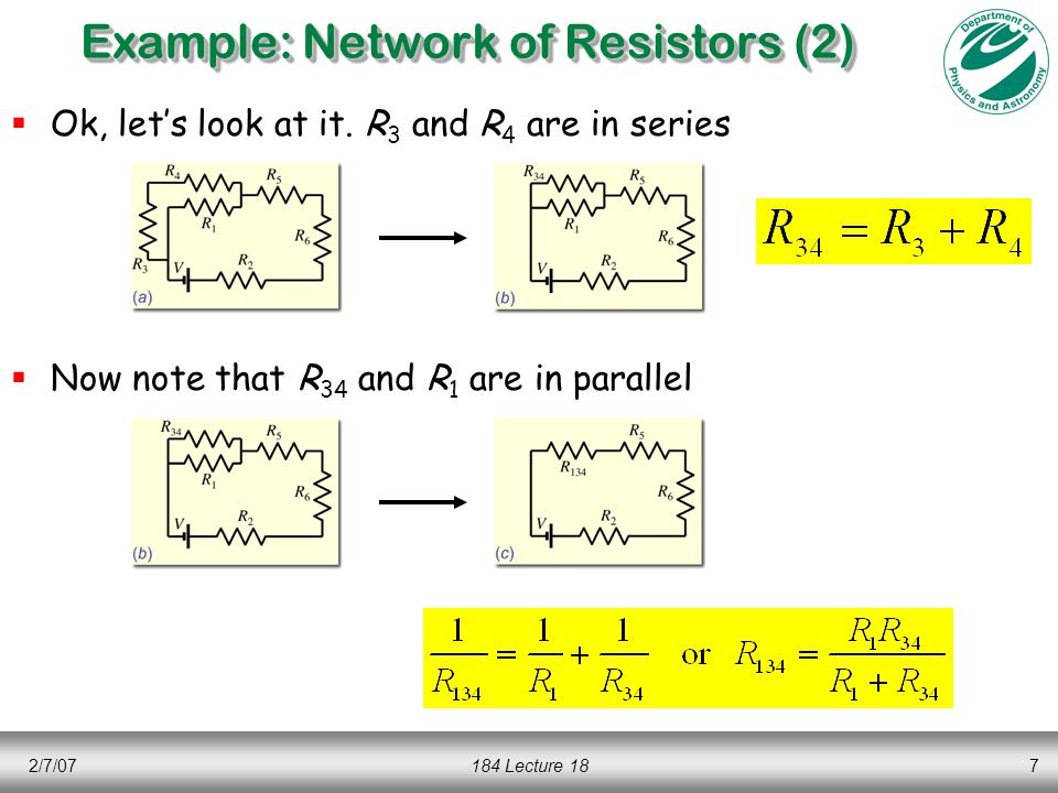 2/7/07184 Lecture 187 Example: Network of Resistors (2)  Ok, let's look at it. R 3 and R 4 are in series  Now note that R 34 and R 1 are in parallel