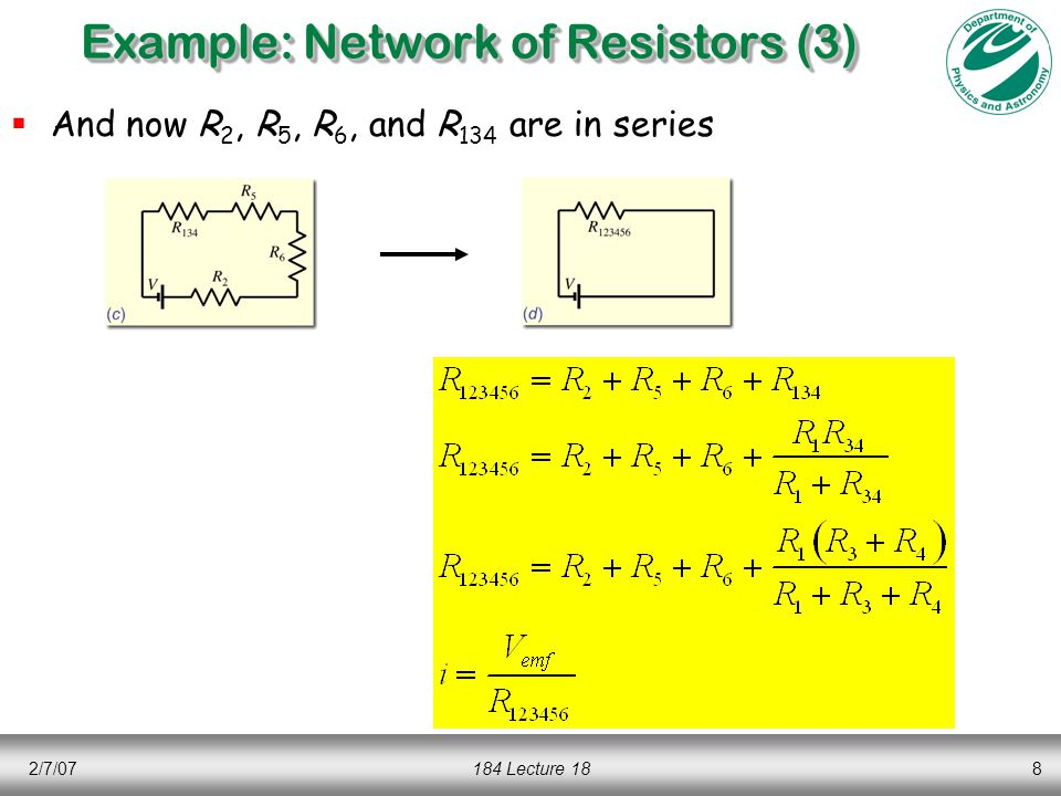 2/7/07184 Lecture 188 Example: Network of Resistors (3)  And now R 2, R 5, R 6, and R 134 are in series