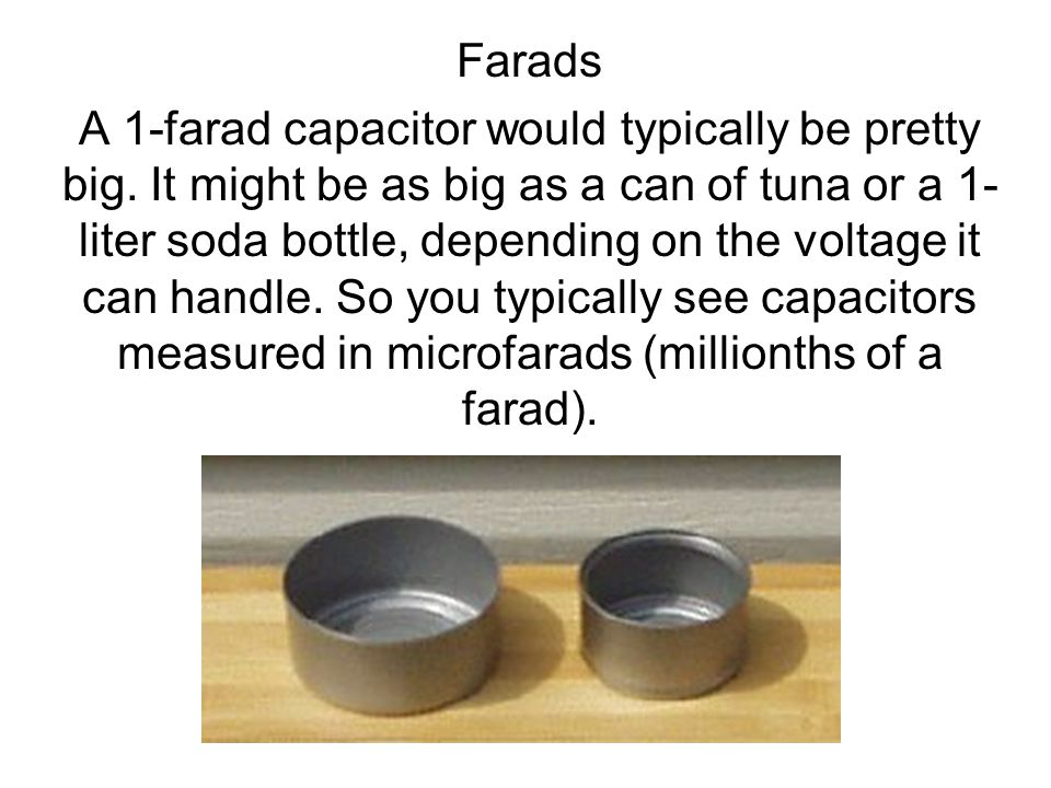 Farads A 1-farad capacitor would typically be pretty big.