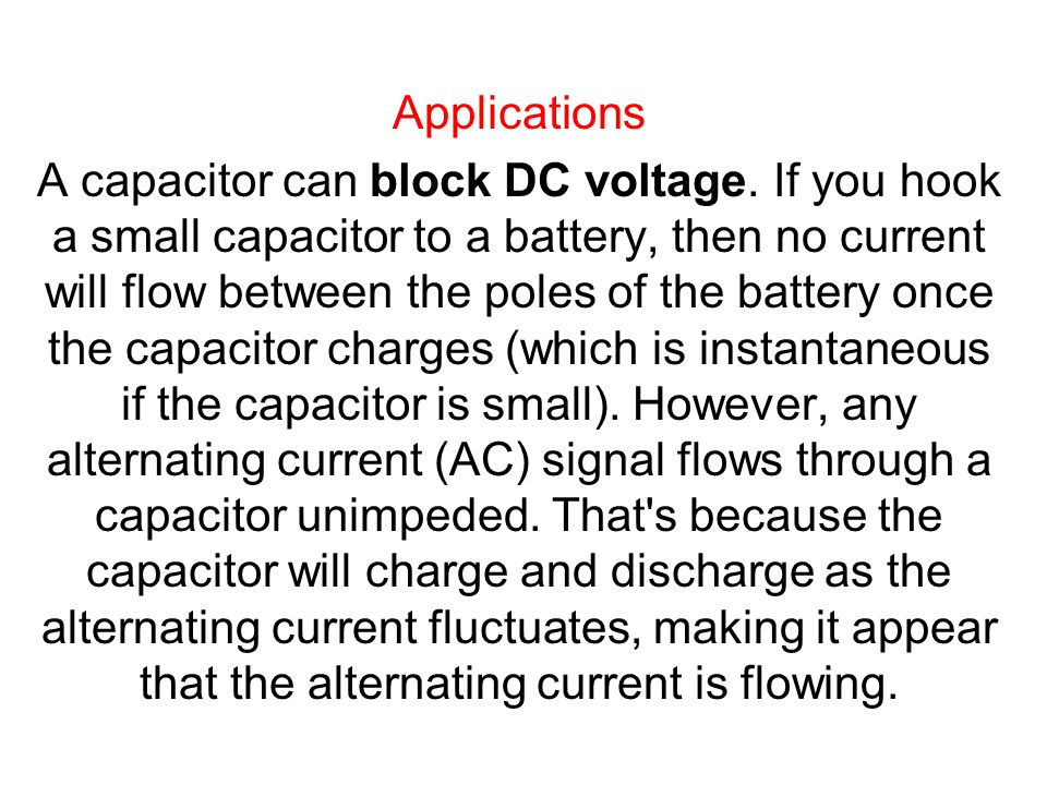 Applications A capacitor can block DC voltage.