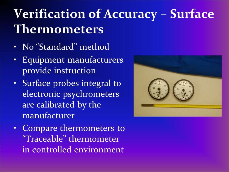 "Verification of Accuracy – Surface Thermometers No ""Standard"" method Equipment manufacturers provide instruction Surface probes integral to electronic"