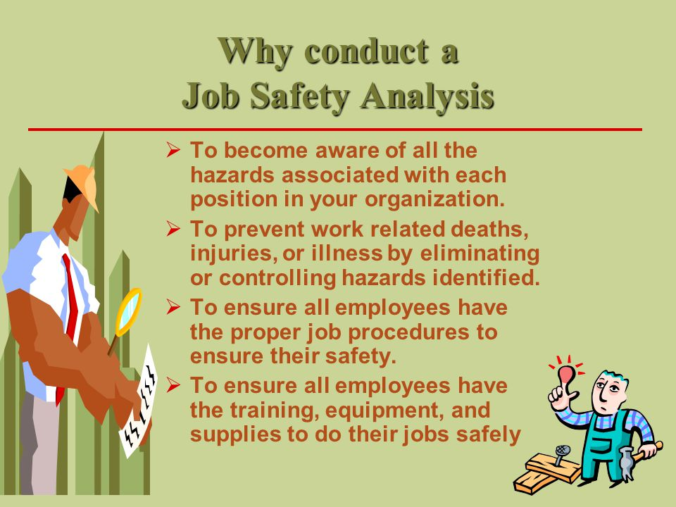 Hazard Awareness  When conducting a Job Safety Analysis you ll need to take a fresh look at the way things are done at your work place.