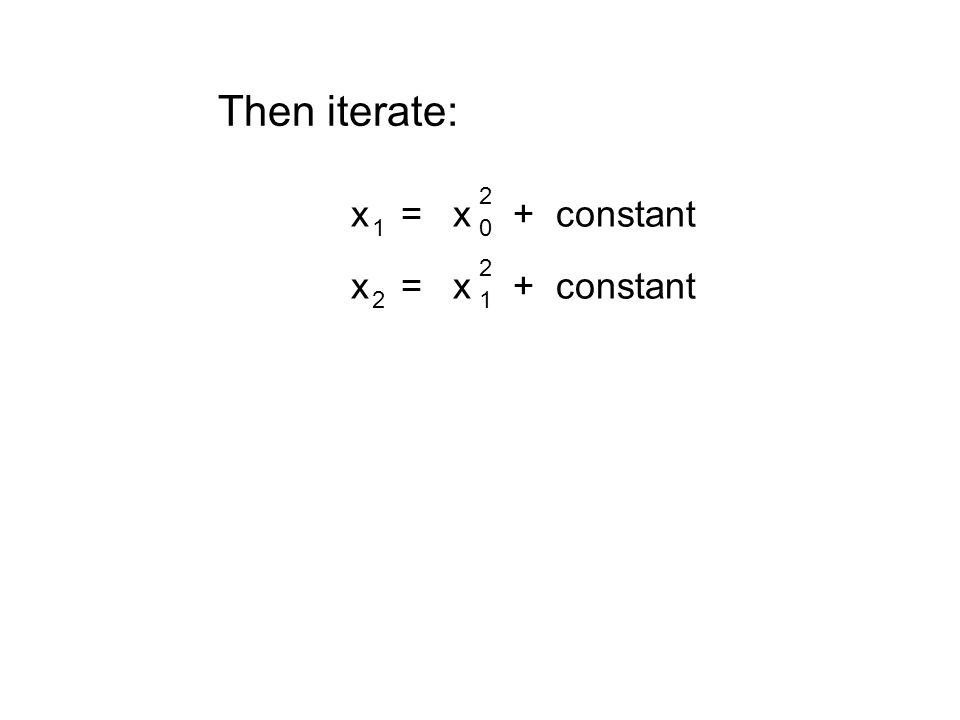 Then iterate: x = x + constant 10 2 21 2