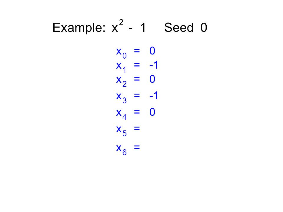 Example: x - 1 Seed 0 2 x = 0 0 x = -1 1 x = 0 2 x = -1 3 x = 0 4 x = 5 6