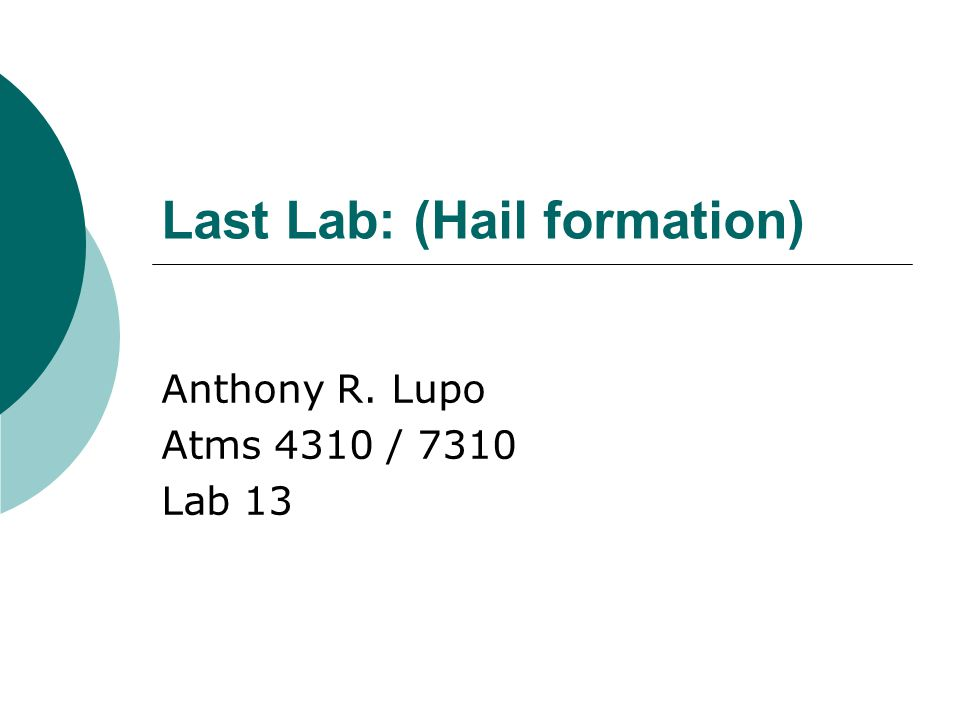 Last Lab: (Hail formation) Anthony R. Lupo Atms 4310 / 7310 Lab 13