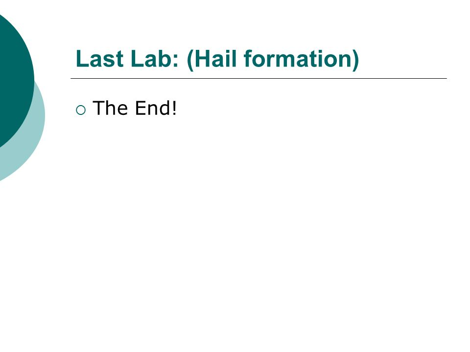 Last Lab: (Hail formation)  The End!