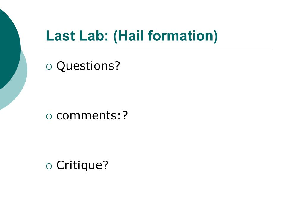 Last Lab: (Hail formation)  Questions?  comments:?  Critique?