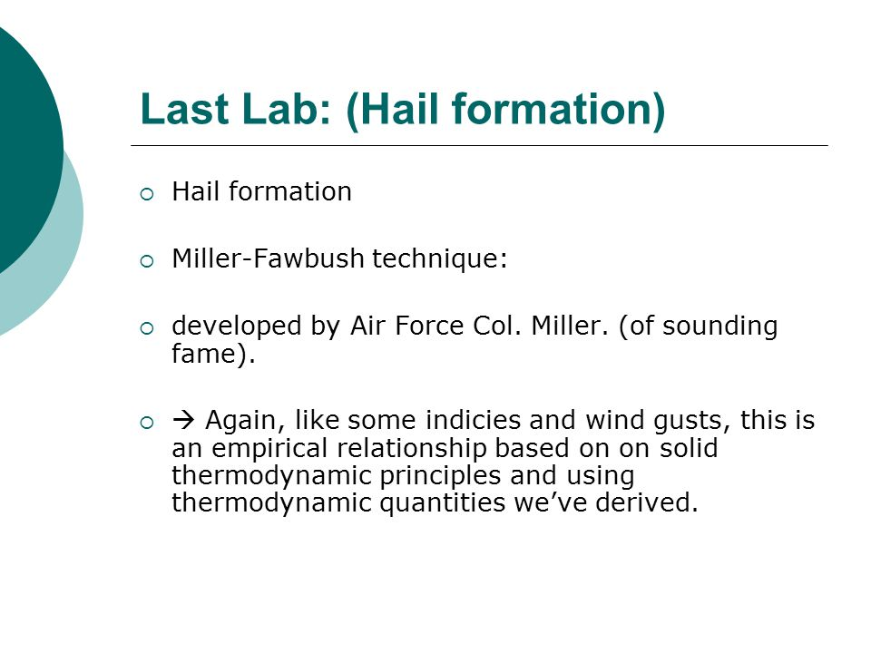 Last Lab: (Hail formation)  Hail formation  Miller-Fawbush technique:  developed by Air Force Col.