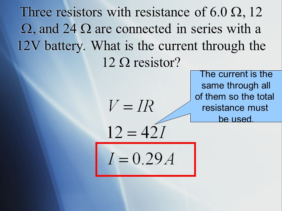 Three resistors with resistance of 6 , 12 , and 24  are connected in series. What is the total resistance of the circuit?