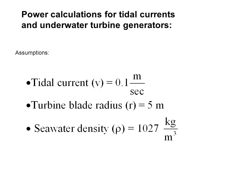 Power calculations for tidal currents and underwater turbine generators: Assumptions:
