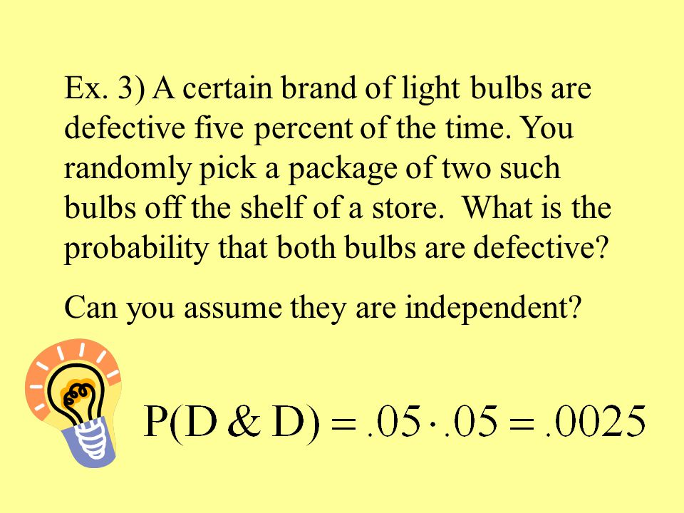 Ex. 3) A certain brand of light bulbs are defective five percent of the time.