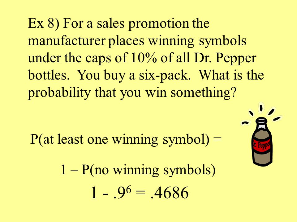 Ex 8) For a sales promotion the manufacturer places winning symbols under the caps of 10% of all Dr.
