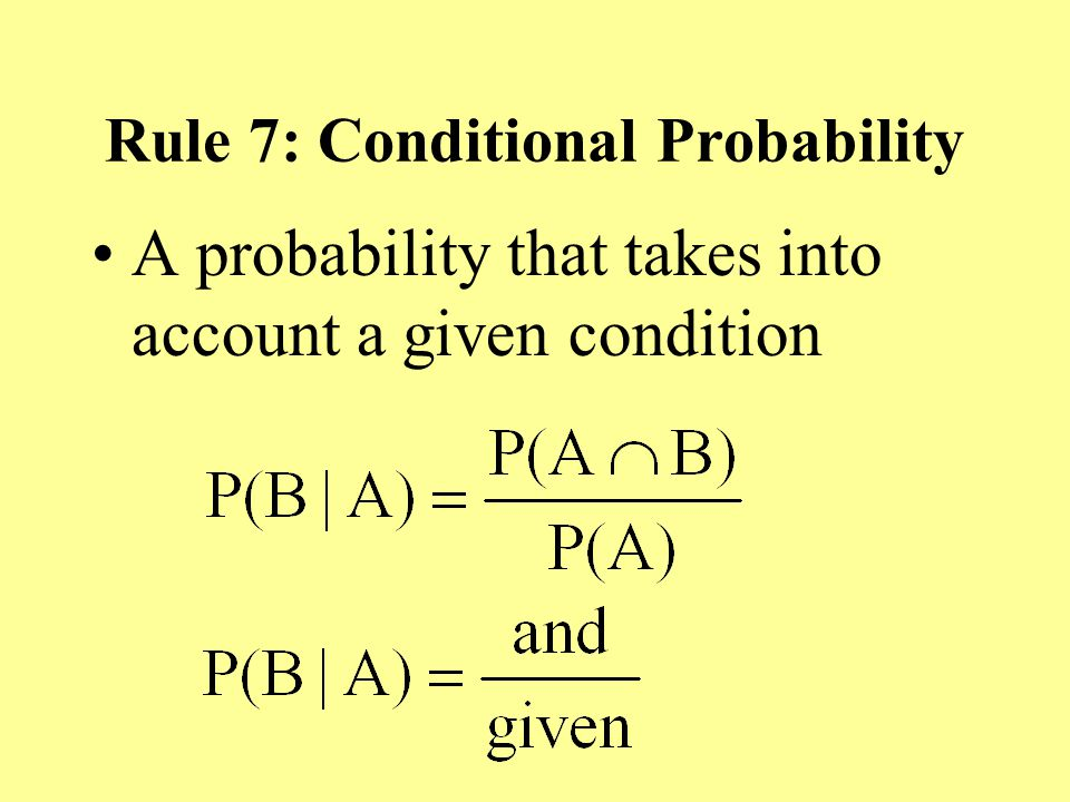 Rule 7: Conditional Probability A probability that takes into account a given condition