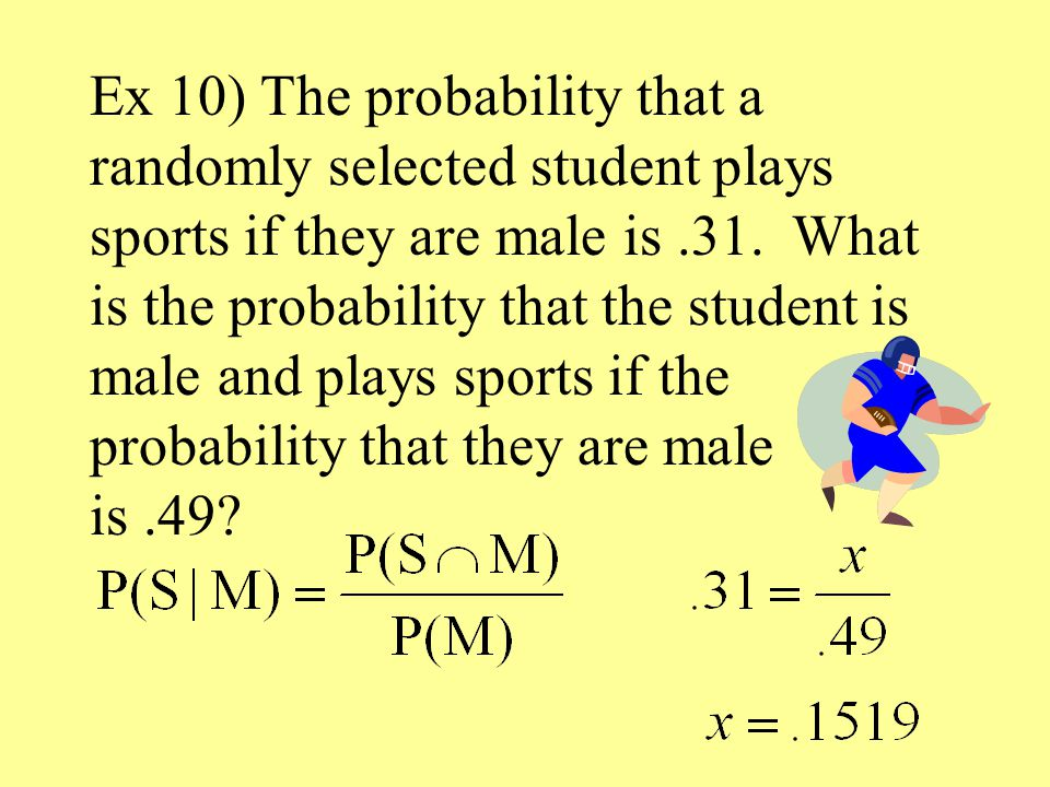 Ex 10) The probability that a randomly selected student plays sports if they are male is.31.