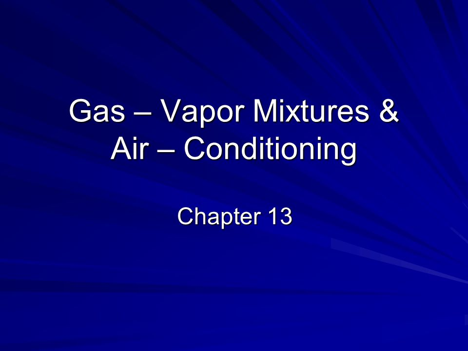 Dry & Atmospheric Air Air is a mixture of N 2, O 2 and small amount of other gasses.