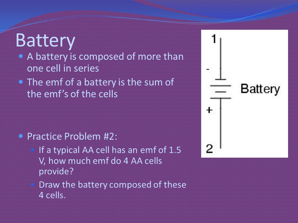 Sample problem If a typical AA cell has an emf of 1.5 V, how much emf do 4 AA cells provide.