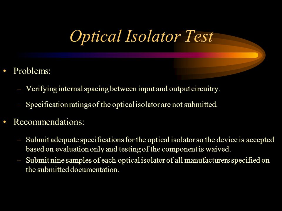 Optical Isolator Test Problems: –Verifying internal spacing between input and output circuitry.